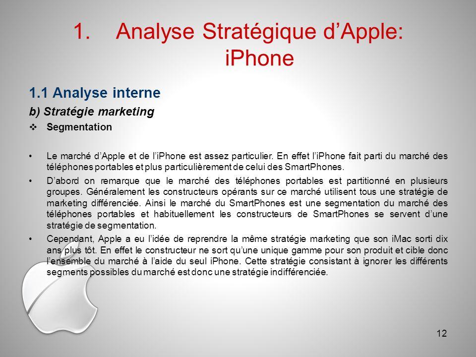 1.Analyse Stratégique dApple: iPhone 1.1 Analyse interne b) Stratégie marketing Segmentation Le marché dApple et de liPhone est assez particulier.
