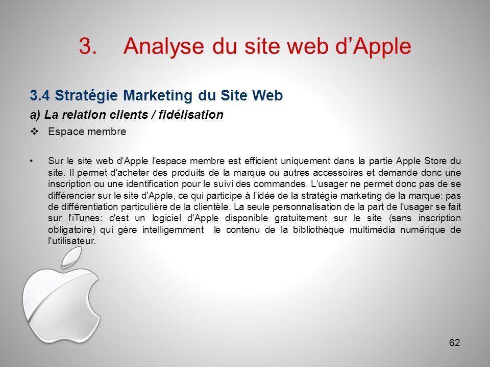 3.Analyse du site web dApple 3.4 Stratégie Marketing du Site Web a) La relation clients / fidélisation Espace membre Sur le site web d Apple l espace membre est efficient uniquement dans la partie Apple Store du site.