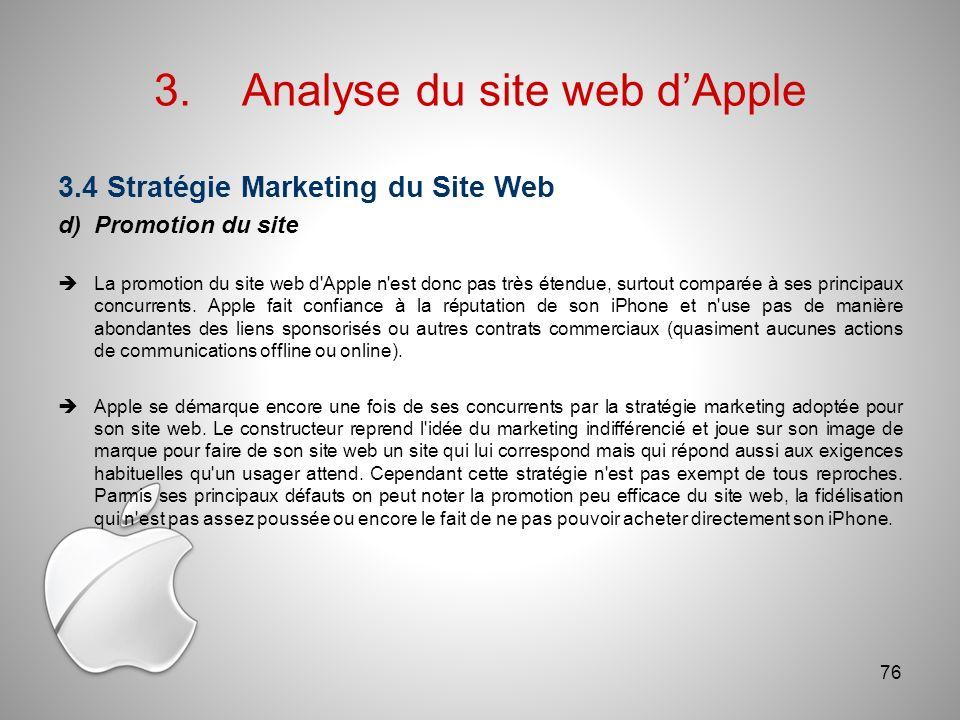 3.Analyse du site web dApple 3.4 Stratégie Marketing du Site Web d)Promotion du site La promotion du site web d Apple n est donc pas très étendue, surtout comparée à ses principaux concurrents.