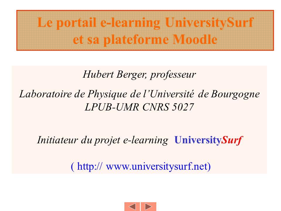 Le portail e-learning UniversitySurf et sa plateforme Moodle Hubert Berger, professeur Laboratoire de Physique de lUniversité de Bourgogne LPUB-UMR CNRS 5027 Initiateur du projet e-learning UniversitySurf ( http:// www.universitysurf.net)