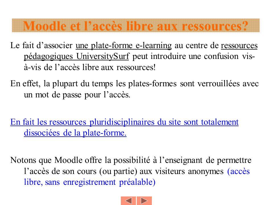 Moodle et laccès libre aux ressources? Le fait dassocier une plate-forme e-learning au centre de ressources pédagogiques UniversitySurf peut introduir