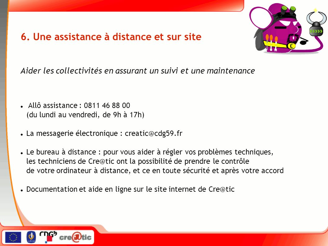 Allô assistance : 0811 46 88 00 (du lundi au vendredi, de 9h à 17h) La messagerie électronique : creatic@cdg59.fr Le bureau à distance : pour vous aid