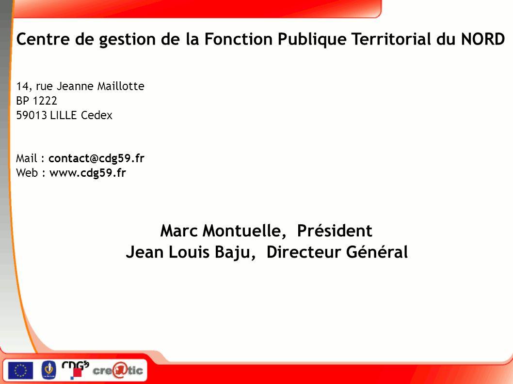 Marc Montuelle, Président Jean Louis Baju, Directeur Général Centre de gestion de la Fonction Publique Territorial du NORD 14, rue Jeanne Maillotte BP 1222 59013 LILLE Cedex Mail : contact@cdg59.fr Web : www.cdg59.fr