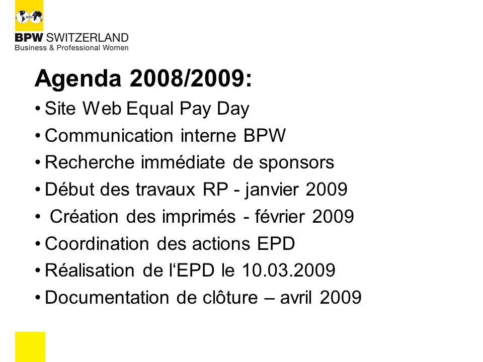 Agenda 2008/2009: Site Web Equal Pay Day Communication interne BPW Recherche immédiate de sponsors Début des travaux RP - janvier 2009 Création des imprimés - février 2009 Coordination des actions EPD Réalisation de lEPD le 10.03.2009 Documentation de clôture – avril 2009