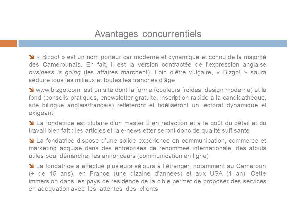 Avantages concurrentiels « Bizgo! » est un nom porteur car moderne et dynamique et connu de la majorité des Camerounais. En fait, il est la version co