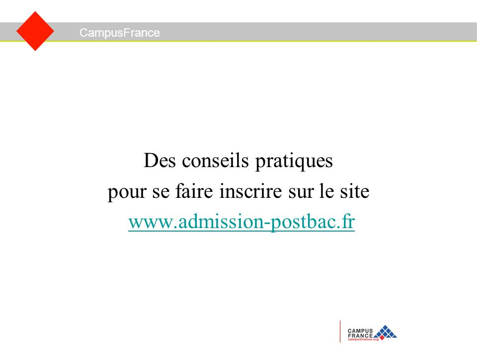 Des conseils pratiques pour se faire inscrire sur le site www.admission-postbac.fr CampusFrance