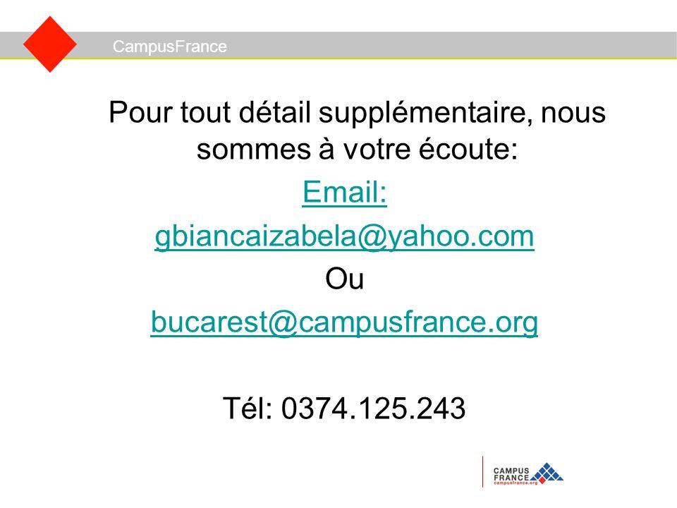 Pour tout détail supplémentaire, nous sommes à votre écoute: Email: gbiancaizabela@yahoo.com Ou bucarest@campusfrance.org Tél: 0374.125.243 CampusFrance