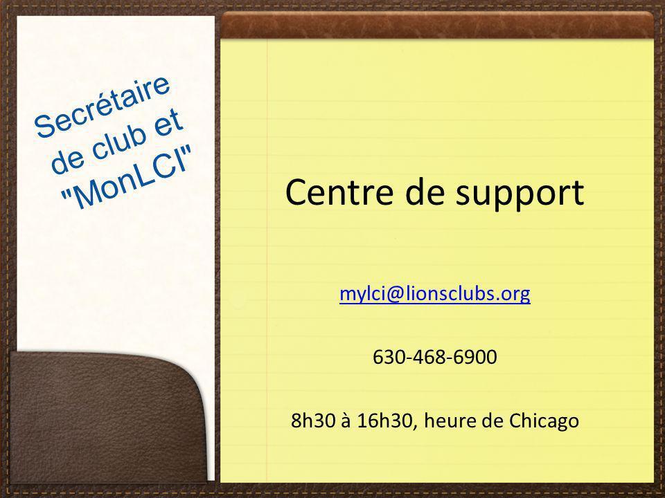 Centre de support mylci@lionsclubs.org 630-468-6900 8h30 à 16h30, heure de Chicago Secrétaire de club et MonLCI