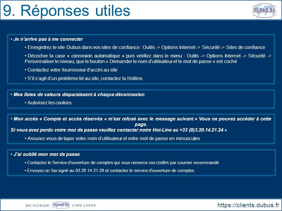 9. Réponses utiles https://clients.dubus.fr Je narrive pas à me connecter Enregistrez le site Dubus dans vos sites de confiance : Outils -> Options In