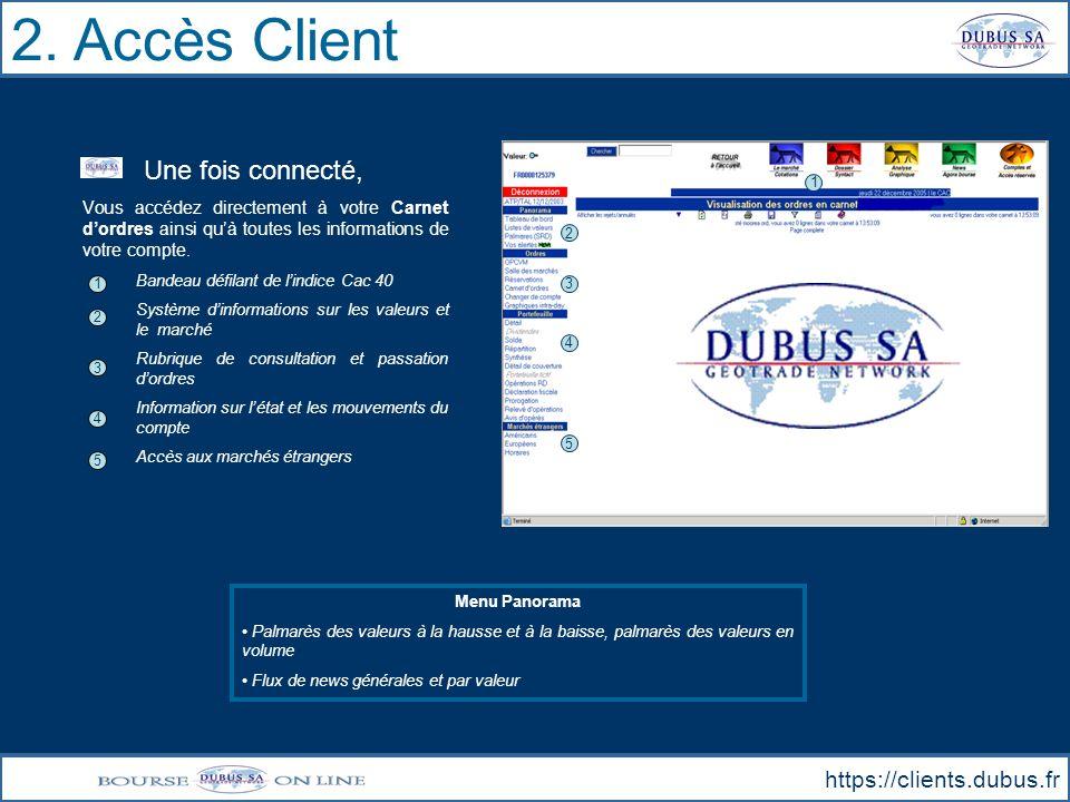 2. Accès Client https://clients.dubus.fr Une fois connecté, Vous accédez directement à votre Carnet dordres ainsi quà toutes les informations de votre