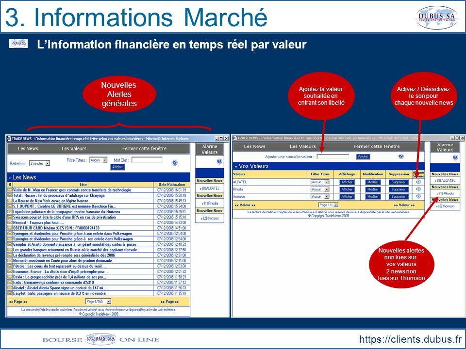 3. Informations Marché https://clients.dubus.fr Linformation financière en temps réel par valeur Nouvelles Alertes générales Ajoutez la valeur souhait