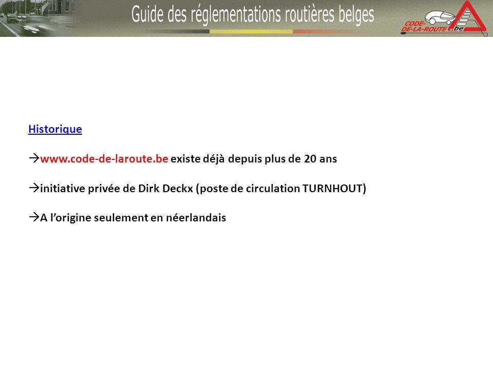 Historique www.code-de-laroute.be existe déjà depuis plus de 20 ans initiative privée de Dirk Deckx (poste de circulation TURNHOUT) A lorigine seulement en néerlandais