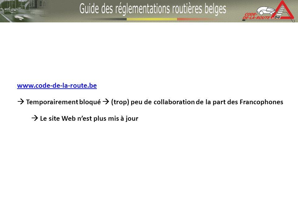 www.code-de-la-route.be Temporairement bloqué (trop) peu de collaboration de la part des Francophones Le site Web nest plus mis à jour
