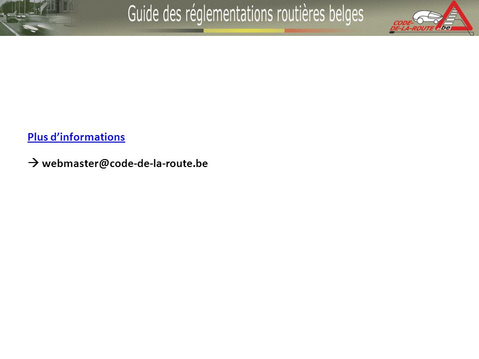 Plus dinformations webmaster@code-de-la-route.be