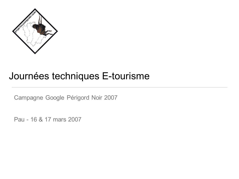 Journées techniques E-tourisme Campagne Google Périgord Noir 2007 Pau - 16 & 17 mars 2007