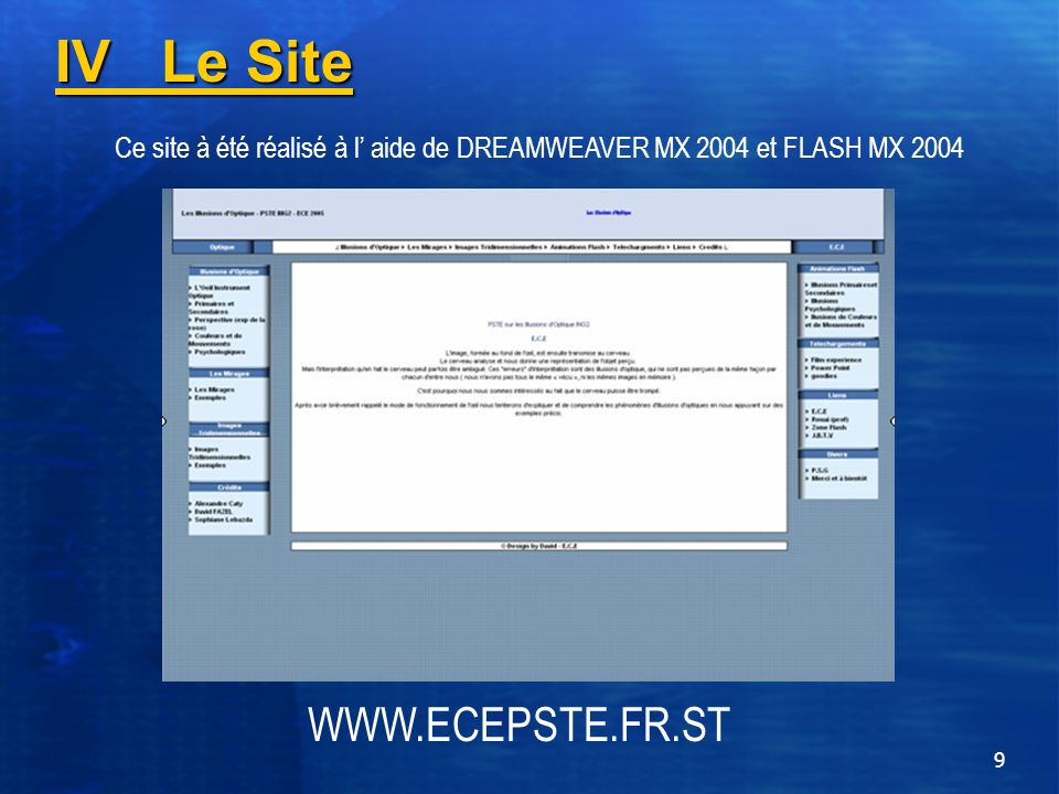 9 IV Le Site Ce site à été réalisé à l aide de DREAMWEAVER MX 2004 et FLASH MX 2004 WWW.ECEPSTE.FR.ST
