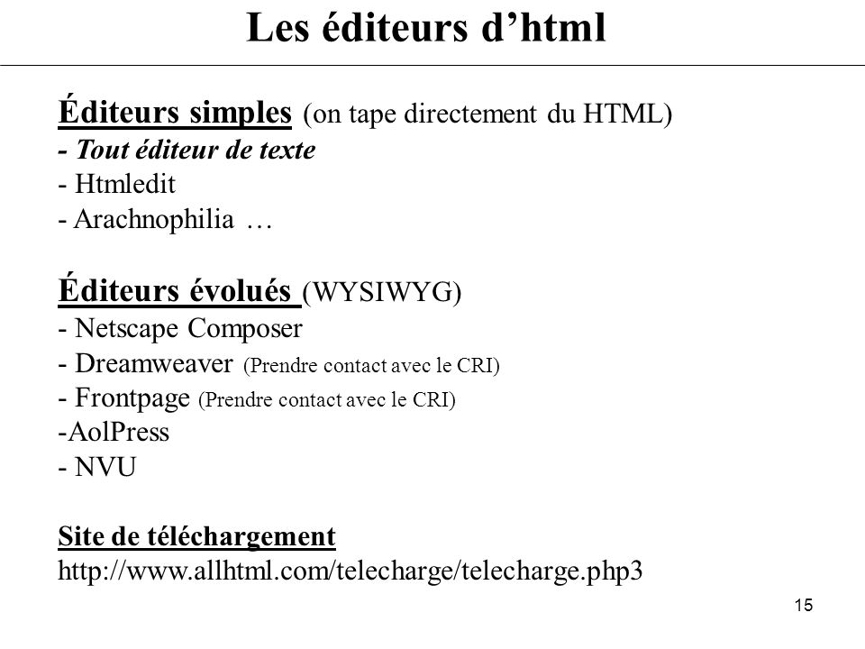14 Plan Session 1 : Une page simple Comment devenir webmaster Composition dune page Web Les éditeurs dhtml Netscape Composer Réaliser une page Web sim