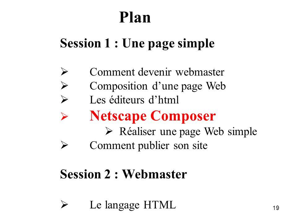 18 Quelques sites de références Site de téléchargement http://www.allhtml.com/telecharge/telecharge.php3 Université Numérique de Bretagne http://nte.u