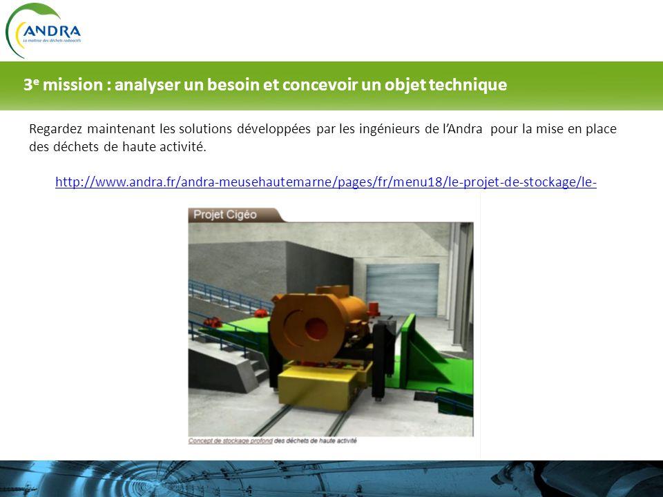Regardez maintenant les solutions développées par les ingénieurs de lAndra pour la mise en place des déchets de haute activité. http://www.andra.fr/an