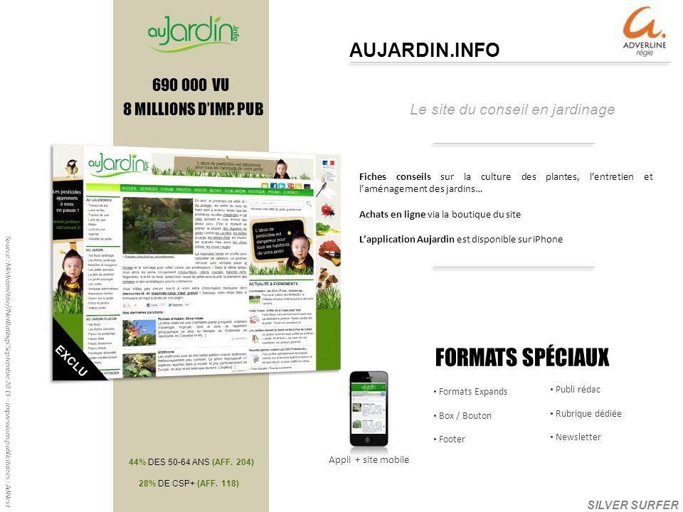 Le site du conseil en jardinage AUJARDIN.INFO Source : Médiamétrie//NetRatings Septembre 2013 – impressions publicitaires : AdNext 690 000 VU 8 MILLIONS DIMP.
