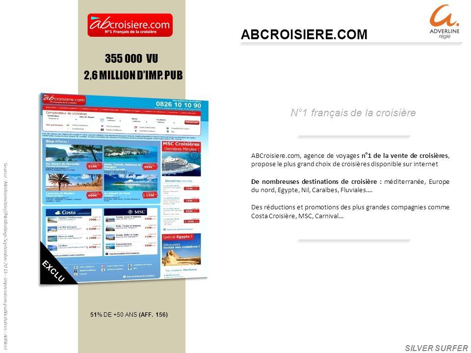 N°1 français de la croisière ABCROISIERE.COM Source : Médiamétrie//NetRatings Septembre 2013 – impressions publicitaires : AdNext 355 000 VU 2,6 MILLION DIMP.