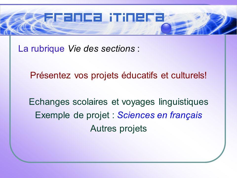 La rubrique Vie des sections : Présentez vos projets éducatifs et culturels.