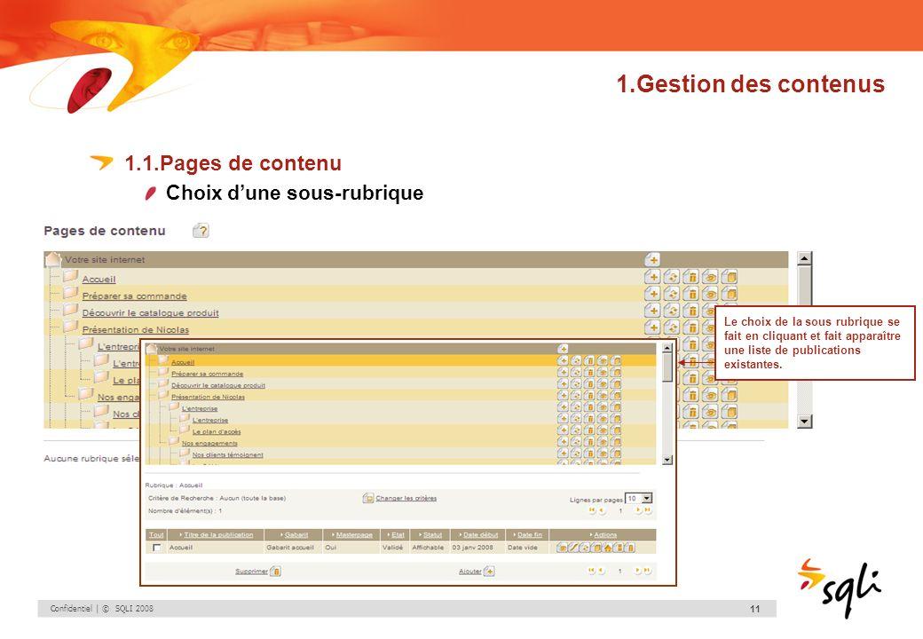 Confidentiel | © SQLI 2008 11 1.Gestion des contenus 1.1.Pages de contenu Choix dune sous-rubrique Le choix de la sous rubrique se fait en cliquant et