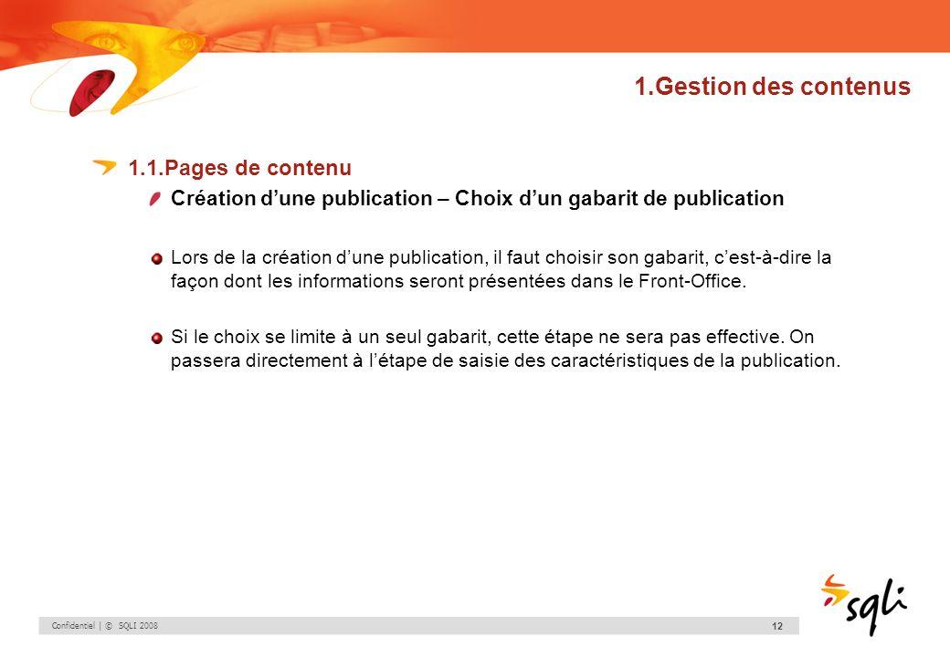 Confidentiel | © SQLI 2008 12 1.Gestion des contenus 1.1.Pages de contenu Création dune publication – Choix dun gabarit de publication Lors de la créa
