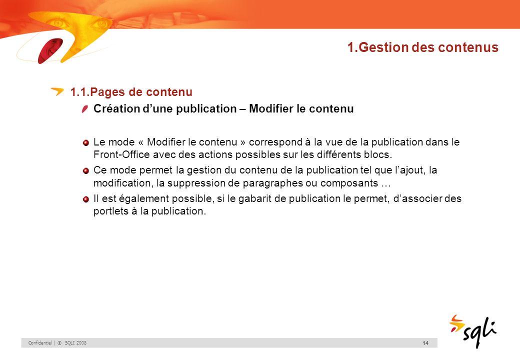 Confidentiel | © SQLI 2008 14 1.Gestion des contenus 1.1.Pages de contenu Création dune publication – Modifier le contenu Le mode « Modifier le conten