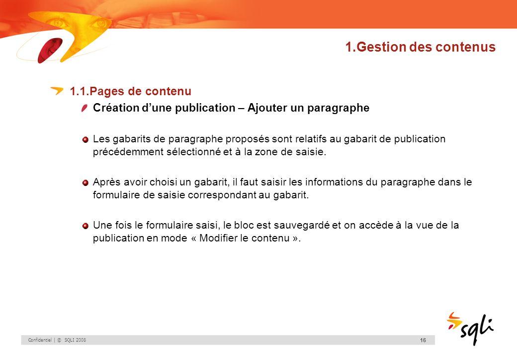 Confidentiel | © SQLI 2008 16 1.Gestion des contenus 1.1.Pages de contenu Création dune publication – Ajouter un paragraphe Les gabarits de paragraphe