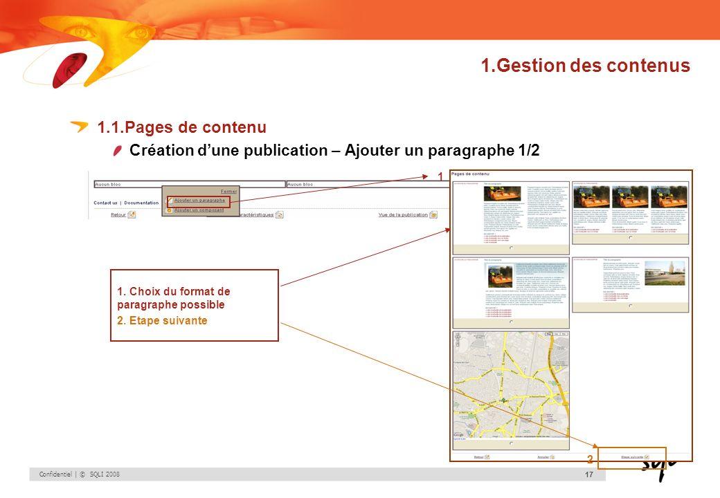 Confidentiel | © SQLI 2008 17 1.Gestion des contenus 1.1.Pages de contenu Création dune publication – Ajouter un paragraphe 1/2 1. Choix du format de