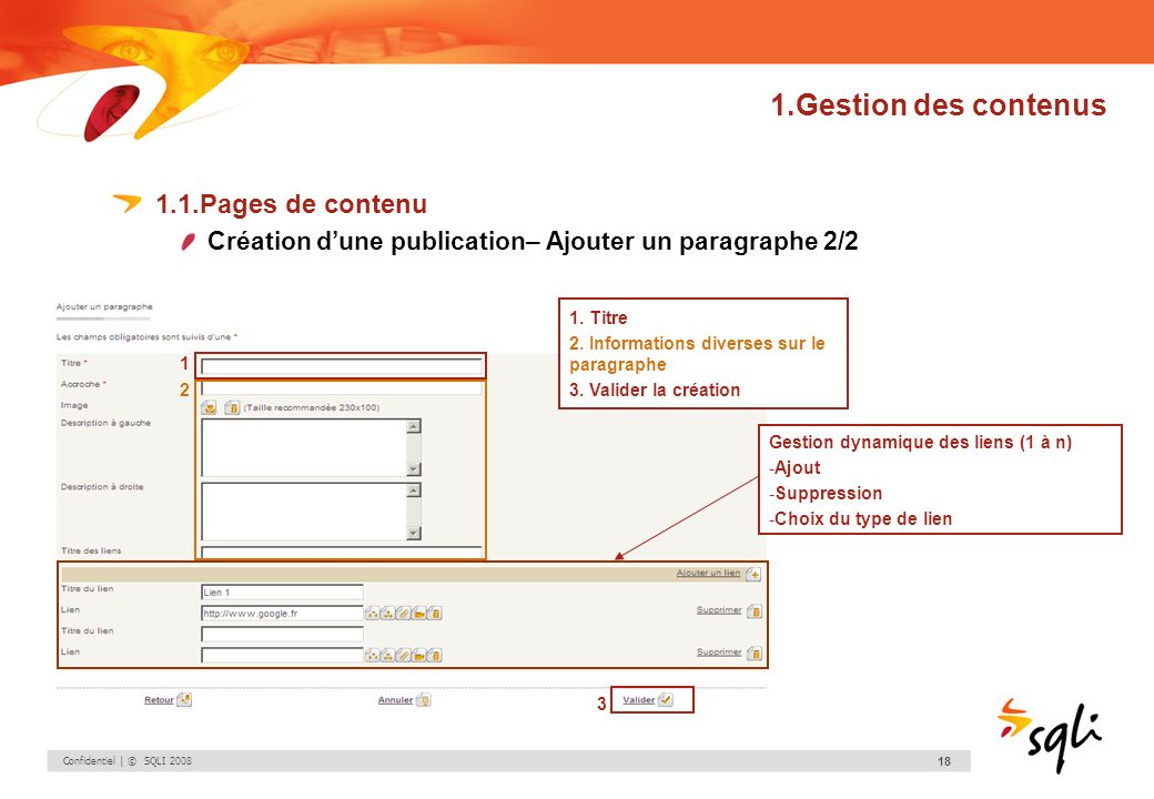 Confidentiel | © SQLI 2008 18 1.Gestion des contenus 1.1.Pages de contenu Création dune publication– Ajouter un paragraphe 2/2 1. Titre 2. Information