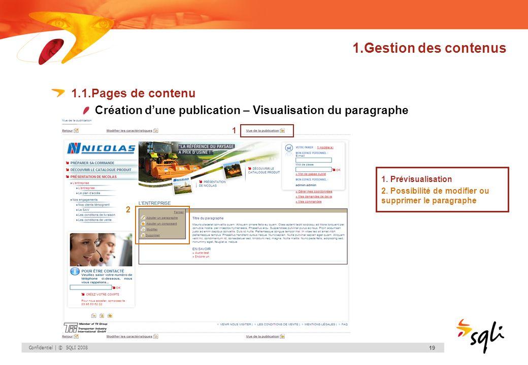 Confidentiel | © SQLI 2008 19 1.Gestion des contenus 1.1.Pages de contenu Création dune publication – Visualisation du paragraphe 1. Prévisualisation