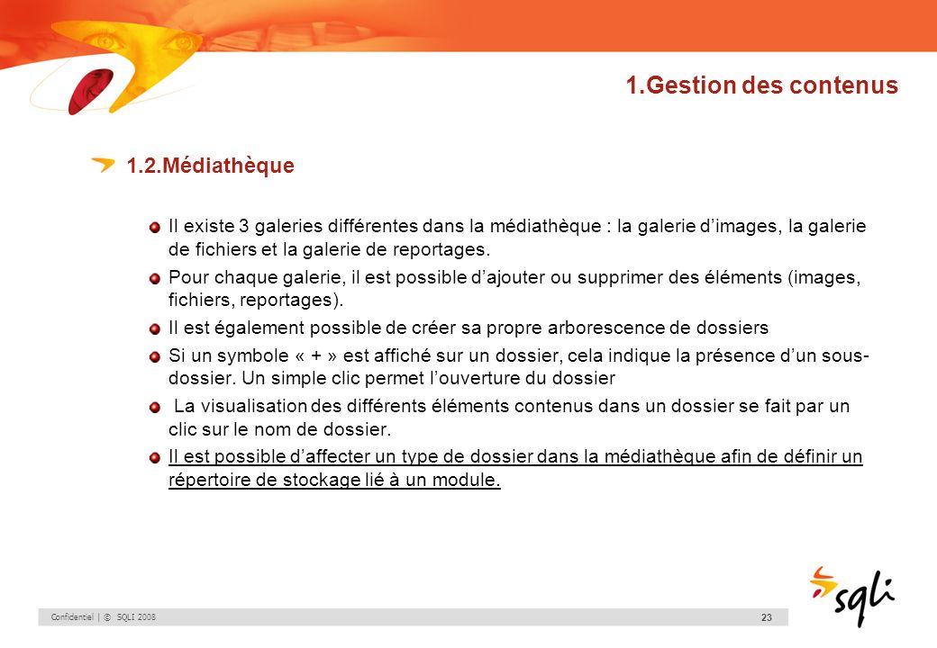 Confidentiel | © SQLI 2008 23 1.Gestion des contenus 1.2.Médiathèque Il existe 3 galeries différentes dans la médiathèque : la galerie dimages, la gal