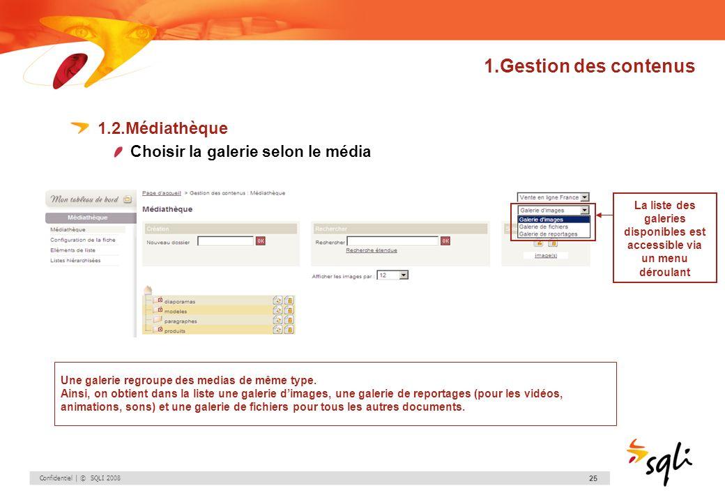 Confidentiel | © SQLI 2008 25 1.Gestion des contenus 1.2.Médiathèque Choisir la galerie selon le média La liste des galeries disponibles est accessibl