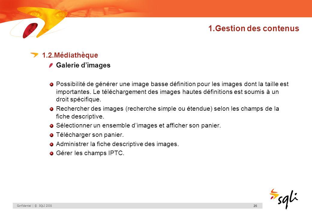 Confidentiel | © SQLI 2008 26 1.Gestion des contenus 1.2.Médiathèque Galerie dimages Possibilité de générer une image basse définition pour les images