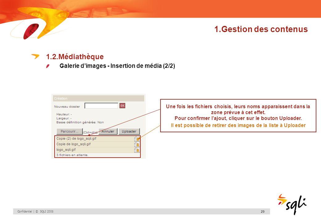 Confidentiel | © SQLI 2008 29 1.Gestion des contenus 1.2.Médiathèque Galerie dimages - Insertion de média (2/2) Une fois les fichiers choisis, leurs n