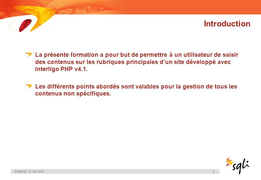 Confidentiel | © SQLI 2008 14 1.Gestion des contenus 1.1.Pages de contenu Création dune publication – Modifier le contenu Le mode « Modifier le contenu » correspond à la vue de la publication dans le Front-Office avec des actions possibles sur les différents blocs.