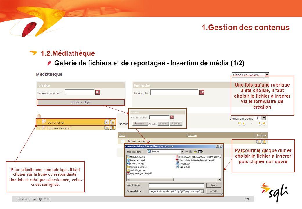Confidentiel | © SQLI 2008 33 1.Gestion des contenus 1.2.Médiathèque Galerie de fichiers et de reportages - Insertion de média (1/2) Pour sélectionner