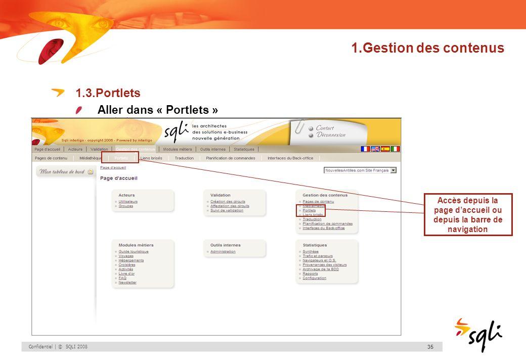 Confidentiel | © SQLI 2008 35 1.Gestion des contenus 1.3.Portlets Aller dans « Portlets » Accès depuis la page daccueil ou depuis la barre de navigati