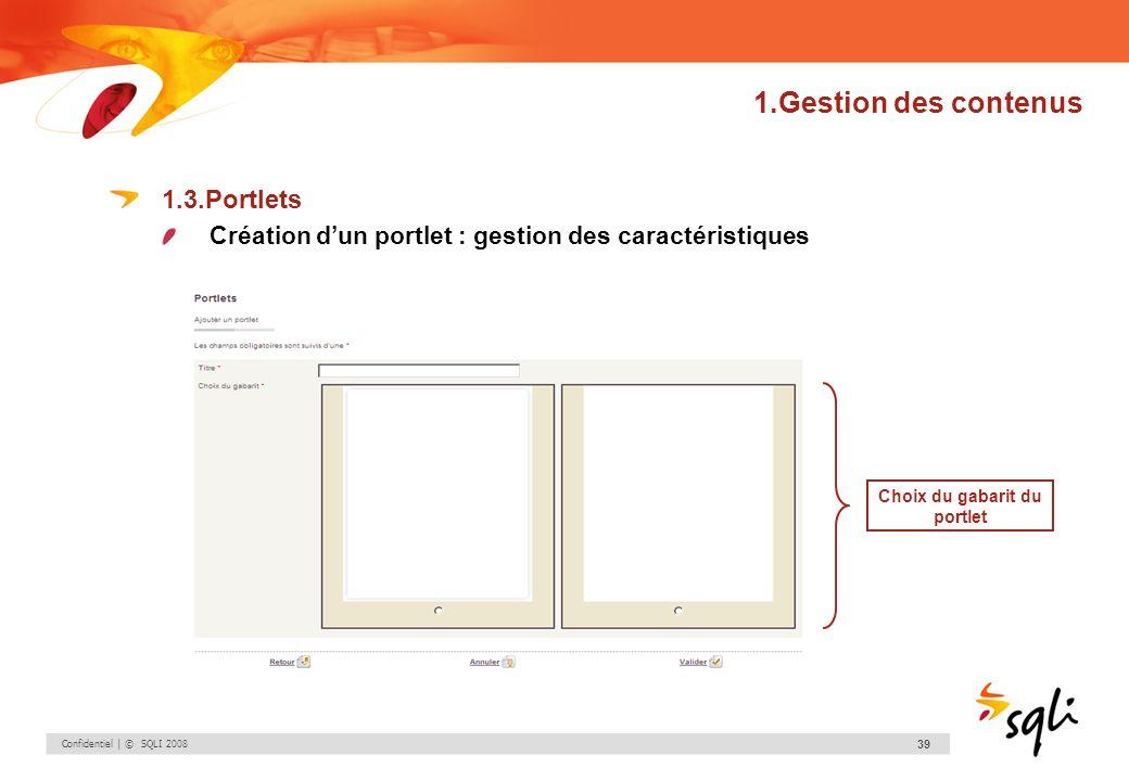 Confidentiel | © SQLI 2008 39 1.Gestion des contenus 1.3.Portlets Création dun portlet : gestion des caractéristiques Choix du gabarit du portlet