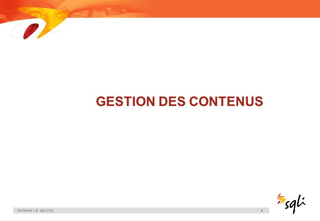 Confidentiel | © SQLI 2008 5 1.Gestion des contenus 1.1.Pages de contenu Liste de lensemble des rubriques sous forme darborescence et des publications de la rubrique sélectionnée.