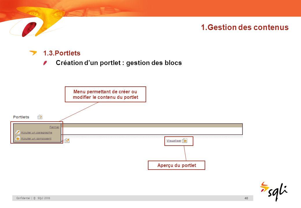Confidentiel | © SQLI 2008 40 1.Gestion des contenus 1.3.Portlets Création dun portlet : gestion des blocs Menu permettant de créer ou modifier le con
