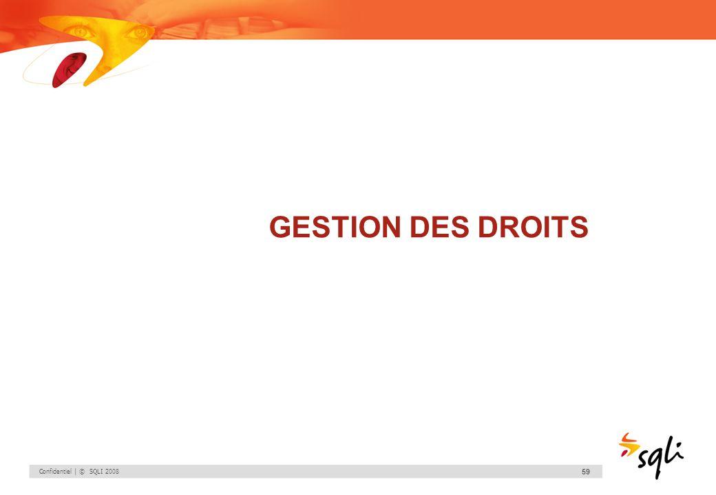Confidentiel | © SQLI 2008 59 GESTION DES DROITS