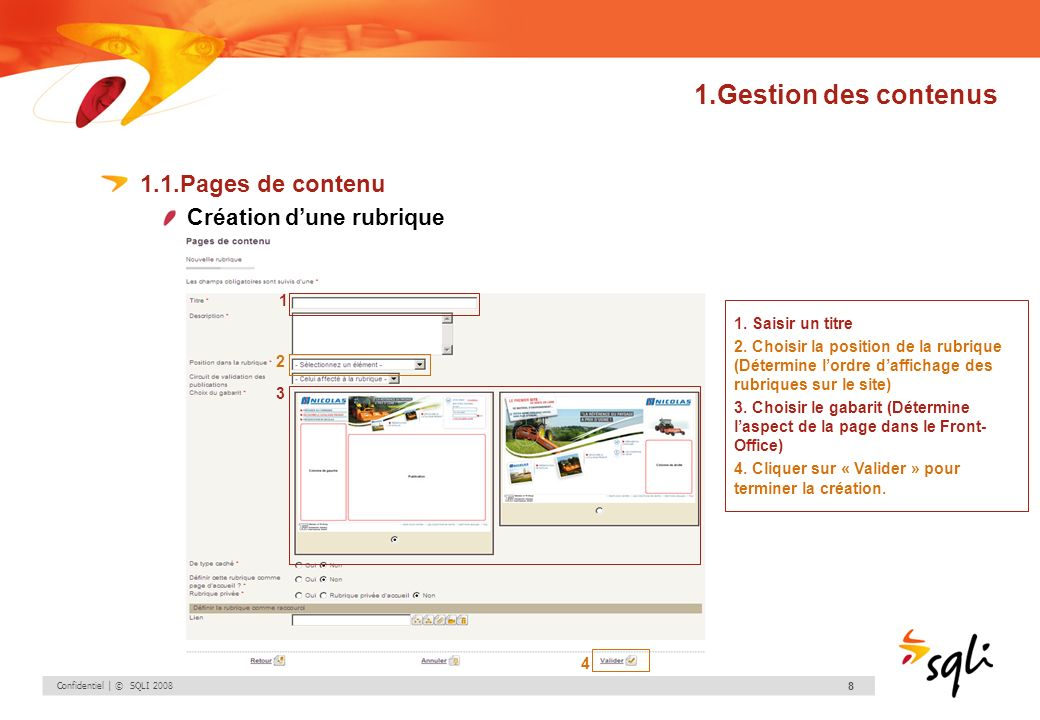 Confidentiel | © SQLI 2008 8 1.Gestion des contenus 1.1.Pages de contenu Création dune rubrique 1. Saisir un titre 2. Choisir la position de la rubriq