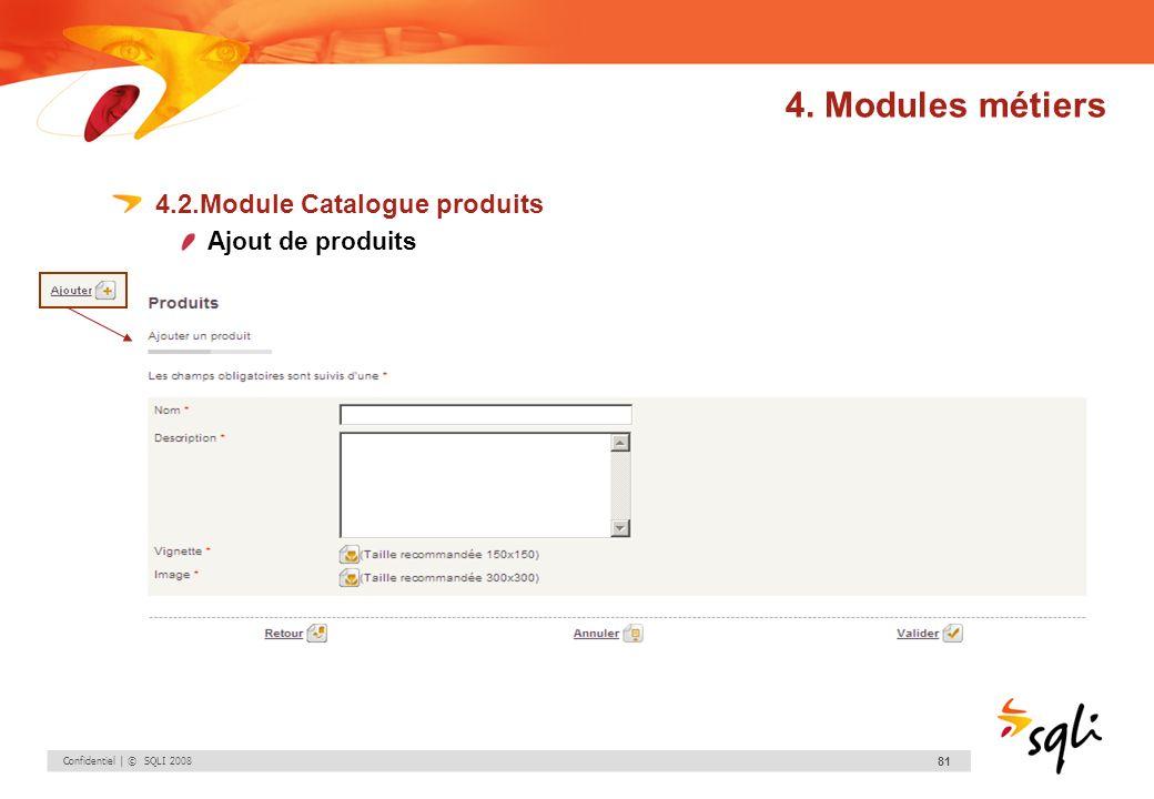 Confidentiel | © SQLI 2008 81 4.2.Module Catalogue produits Ajout de produits 4. Modules métiers