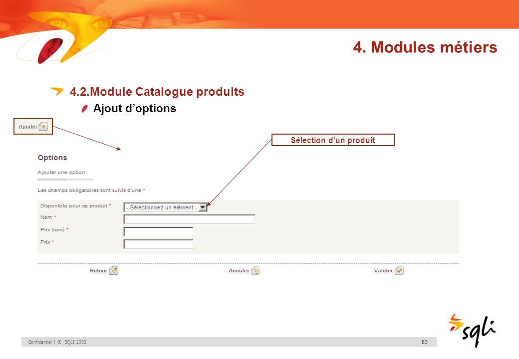 Confidentiel | © SQLI 2008 83 4.2.Module Catalogue produits Ajout doptions Sélection dun produit 4. Modules métiers