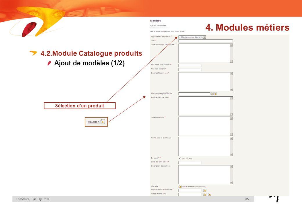 Confidentiel | © SQLI 2008 85 4.2.Module Catalogue produits Ajout de modèles (1/2) Sélection dun produit 4. Modules métiers