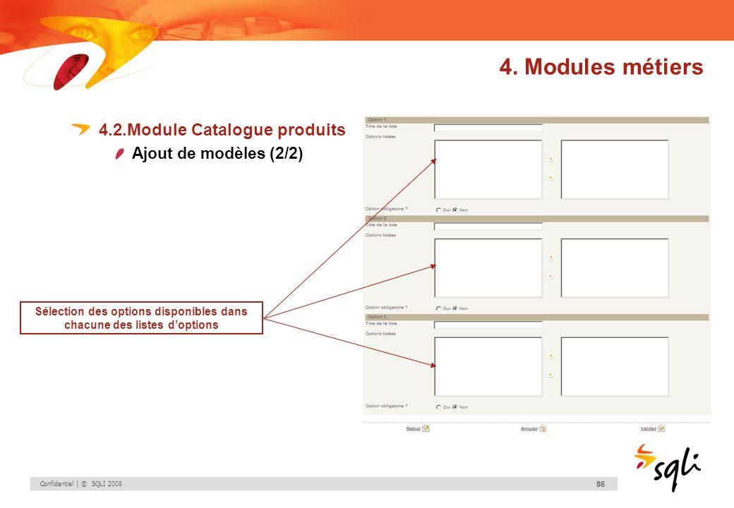 Confidentiel | © SQLI 2008 86 4.2.Module Catalogue produits Ajout de modèles (2/2) Sélection des options disponibles dans chacune des listes doptions