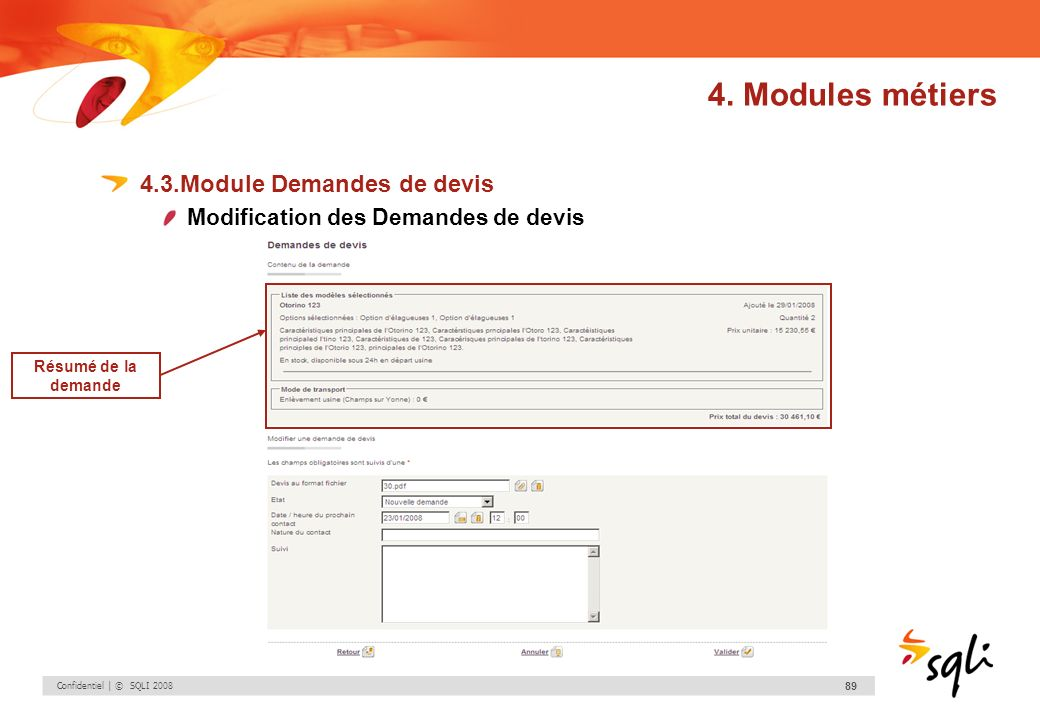 Confidentiel | © SQLI 2008 89 4.3.Module Demandes de devis Modification des Demandes de devis 4. Modules métiers Résumé de la demande